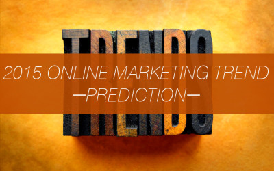 This Will Be The Biggest Trend In Online Marketing in 2015….