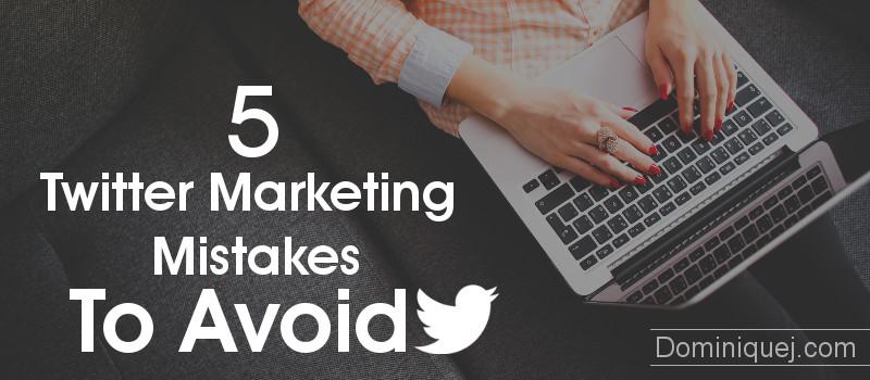 5 Twitter Marketing Mistakes To Avoid