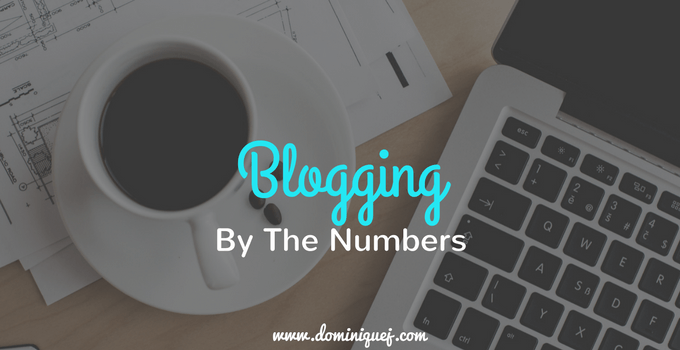 Blogging By The Numbers [Infographic] - Dominique J