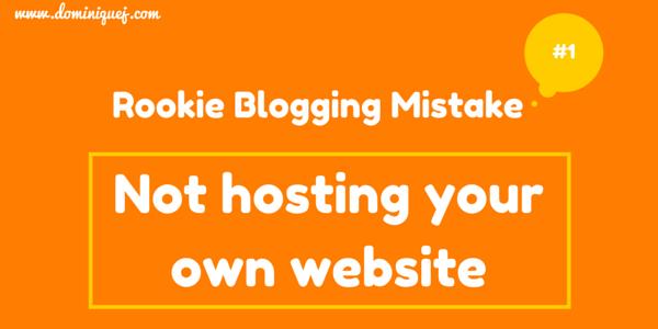 rookie blogging mistake - not hosting blog