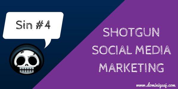 blogging sin 4 - shotgun social media marketing