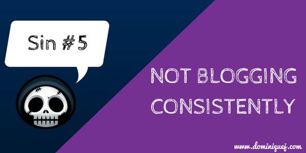 blogging sin 5 - inconsistent blogging