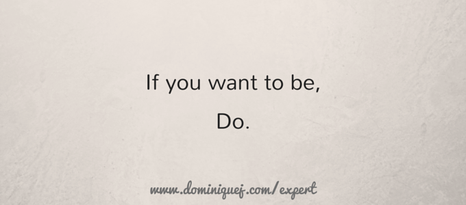 If you want to be do